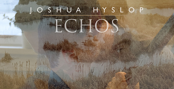 """Joshua Hyslop - """"Echos"""""""