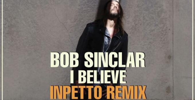 'I Believe (Inpetto Remix)' è il nuovo singolo di BOB SINCLAR