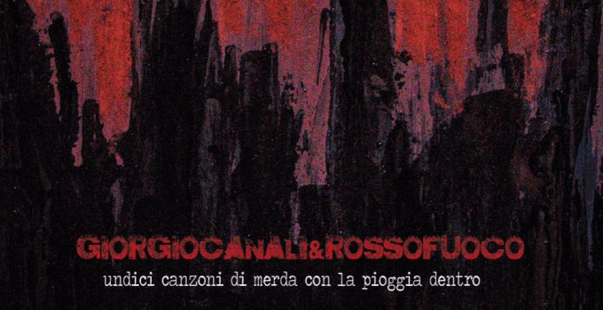 Giorgio Canali & Rossofuoco - UNDICI  CANZONI  DI  MERDA  CON  LA  PIOGGIA  DENTRO