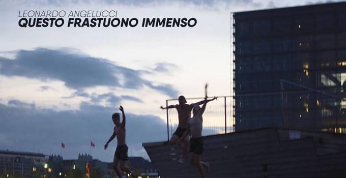 LEONARDO ANGELUCCI - QUESTO FRASTUONO IMMENSO