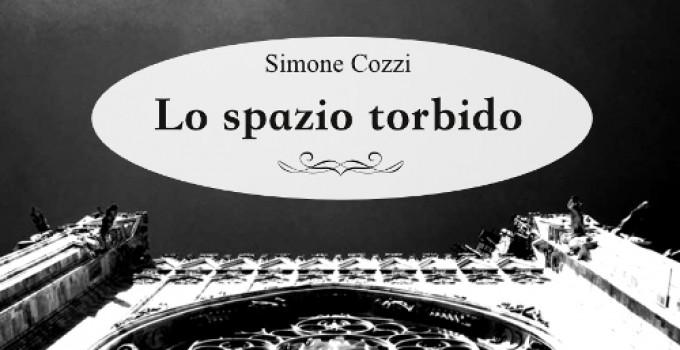 Lo spazio torbido di Simone Cozzi: ossessioni per occasioni perse e fughe di identità in un romanzo poliziesco ambientato ai tem