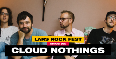 LARS ROCK FEST 2019    I Cloud Nothings sono  il primo headliner annunciato