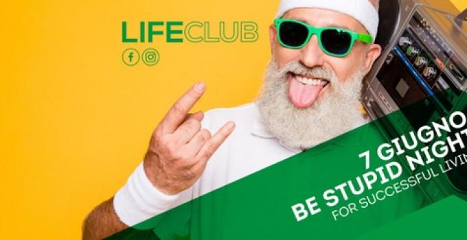 Life - Rovetta (BG): 7/6 Be Stupid Crazy Night!