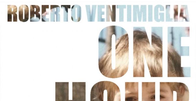 """ROBERTO VENTIMIGLIA: è online """"One-Hour-Love"""", il singolo del cantautore latinense che anticipa il suo nuovo album d'inediti"""