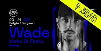 Il Bolgia è aperto! 23/11 Wade fa ballare Bolgia - Bergamo