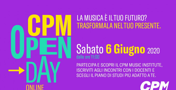 IL 6 GIUGNO OPEN DAY ONLINE AL CPM MUSIC INSTITUTE