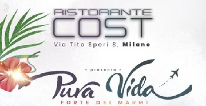 Ristorante Cost - Milano, il 15/10 Pura Vida Forte dei Marmi on Tour