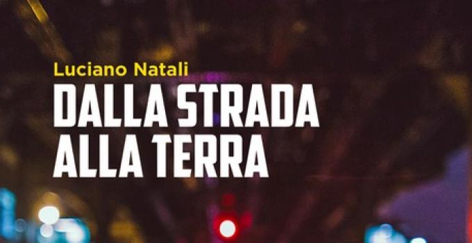 """Luciano Natali """"Dalla strada alla terra"""", l'intervista"""
